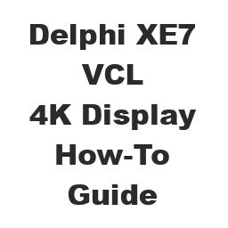 Delphi XE7 VCL How-To Guide 4K Display